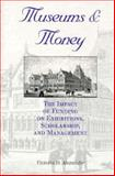 Museums and Money : The Impact of Funding on Exhbitions, Scholarship, and Management, Alexander, Victoria D., 0253332052