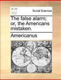 The False Alarm; or, the Americans Mistaken, Americanus, 1140992058