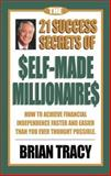 21 Success Secrets of Self-Made Millionaires, Brian S. Tracy, 1583762051