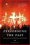 Performing the Past : Memory, History, and Identity in Modern Europe, , 9089642056