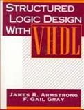 Structured Logic Design with VHDL, Armstrong, James and Gray, Gail, 0138552061