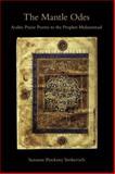 The Mantle Odes : Arabic Praise Poems to the Prophet Muhammad, Stetkevych, Suzanne Pinckney and Stetkevych, Jaroslav Pinckney, 0253222060