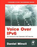 Voice over IPv6 : Architectures for Next Generation VoIP Networks, Minoli, Daniel, 075068206X