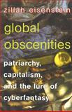 Global Obscenities : Patriarchy, Capitalism, and the Lure of Cyberfantasy, Eisenstein, Zillah R., 0814722067