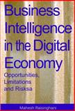 Business Intelligence in the Digital Economy : Opportunities, Limitatons and Risks, Raisinghani, Mahesh S., 1591402069