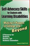 Self-Advocacy Skills for Students with Learning Disabilities : Making It Happen in College and Beyond: A Resource for Students, Parents, and Guidance Counselors, Reiff, Henry B., 1934032069