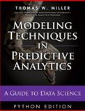 Modeling Techniques in Predictive Analytics : A Guide to Data Science, Miller, Thomas W., 0133892069