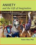 Anxiety and the Gift of Imagination, Robin Alter, 1466432063
