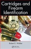 Cartridges and Firearm Identification, Robert E. Walker, 1466502061