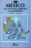 México : Sus Recursos Naturales y Su Población, Ayllón Torres, Teresa and Chavéz Flores, José, 9681842065