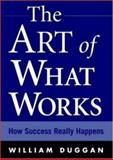 The Art of What Works : How Success Really Happens, Duggan, William, 0071412069