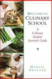 Welcome to Culinary School : A Culinary Student Survival Guide, Traster, Daniel, 0131352067