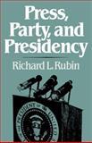 Press, Party, and Presidency, Rubin, Richard L., 0393952061