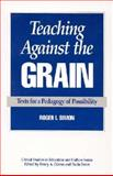 Teaching Against the Grain, Roger I. Simon, 0897892062