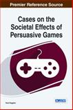 Cases on the Societal Effects of Persuasive Games, , 1466662069