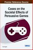 Cases on the Societal Effects of Persuasive Games, Ruggiero, Dana, 1466662069