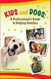 Kids and Dogs : A Professional's Guide to Helping Families, Pelar, Colleen, 1933562064