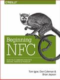 Beginning NFC : Near Field Communication with Arduino, Android, and PhoneGap, Igoe, Tom and Coleman, Don, 1449372066