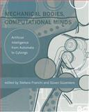 Mechanical Bodies, Computational Minds : Artificial Intelligence from Automata to Cyborgs, Kolumban Hutter, Alfons A.F. Ven, Ana Ursescu, 0262562065