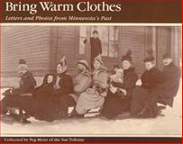 Bring Warm Clothes : Letters and Photos from Minnesota's Past, Meier, Peg, 0932272061