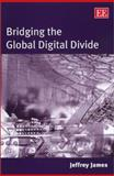 Bridging the Global Digital Divide, James, Jeffrey, 1843762064