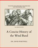 A Concise History of the Wind Band, Whitwell, David, 1936512068