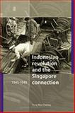 The Indonesian Revolution and the Singapore Connection, 1945-1949, Cheong, Yong Mun, 9067182060