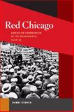 Red Chicago : American Communism at Its Grassroots, 1928-35, Storch, Randi, 0252032063