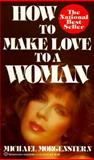 How to Make Love to a Woman, Michael Morgenstern, 0345332067
