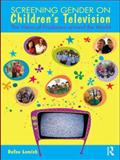 Screening Gender on Children's Television : The Views of Producers Around the World, Lemish, Dafna, 0415482062