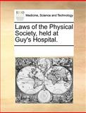 Laws of the Physical Society, Held at Guy's Hospital, See Notes Multiple Contributors, 1170692060