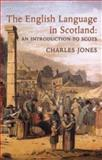The English Language in Scotland : An Introduction to Scots, Jones, Charles, 1862322066