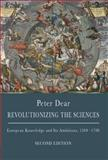 Revolutionizing the Sciences : European Knowledge, Dear, Peter, 0691142068