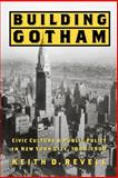Building Gotham : Civic Culture and Public Policy in New York City, 1898-1938, Revell, Keith D., 0801882060