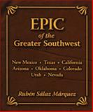 Epic of the Greater Southwest, Ruben Salaz Marquez, 0932492061