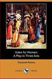 Votes for Women : A Play in Three Acts, Robins, Elizabeth, 1409982068