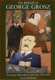The Berlin of George Grosz : Drawings, Watercolours and Prints, 1912-1930, Whitford, F., 0300072066