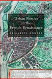 Urban Poetics in the French Renaissance, Hodges, Elisabeth, 0754662063