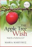 The Apple Tree Wish, Maria Martinez, 1462722067