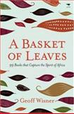 A Basket of Leaves : 99 Books that Capture the Spirit of Africa, Geoff Wisner, 1770092064