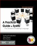 A Practical Guide to SysML : The Systems Modeling Language, Friedenthal, Sanford and Moore, Alan, 0123852064