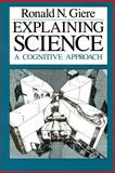 Explaining Science : A Cognitive Approach, Giere, Ronald N., 0226292061