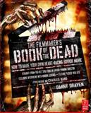 The Filmmaker's Book of the Dead : How to Make Your Own Heart-Racing Horror Movie, Draven, Danny, 0240812069