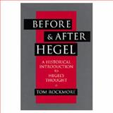 Before and after Hegel : A Historical Introduction to Hegel's Thought, Rockmore, Tom, 0520082060
