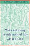 Water and Society in Early Medieval Italy, A. D. 400-1000, Squatriti, Paolo, 0521522064