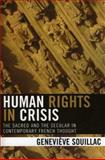 Human Rights in Crisis : The Sacred and the Secular in Contemporary French Thought, Souillac, Geneviève, 0739112066