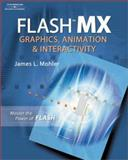 Flash 6 : Graphics, Animation and Interactivity, Mohler, James L., 0766842061