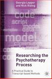 Researching the Psychotherapy Process : A Practical Guide to Transcript-Based Methods, Riding, Nick and Lepper, Georgia, 1403922063