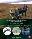 Producing Great Sound for Film and Video, Jay Rose, 0415722071