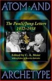Atom and Archetype : The Pauli/Jung Letters, 1932-1958, Meier, C. A., 0691012075